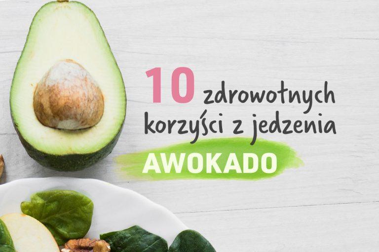 10 zdrowotnych korzyści z jedzenia AWOKADO!